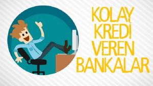 En Kolay Kredi Veren Bankalar