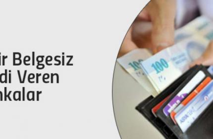 2019 Gelir Belgesiz, Bordrosuz, Kefilsiz Kredi Veren Bankalar